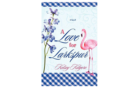 A Love For Larkspur by Kelsey Kilgore