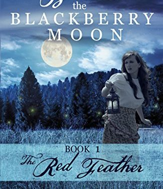 Beneath the Blackberry Moon: The Red Feather Book 1 by April W Gardner
