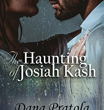The Haunting of Josiah Kash by Dana Pratola