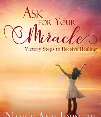 Ask For Your Miracle by Nancy Ann Johnson