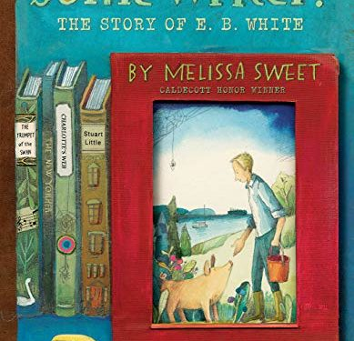 Some Writer!: The Story of E. B. White by Melissa Sweet