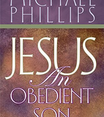 Jesus, an Obedient Son by Michael Phillips