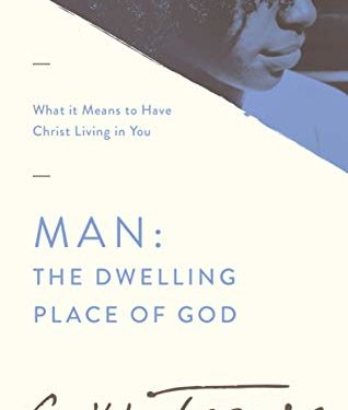 Man: The Dwelling Place of God by A. W. Tozer