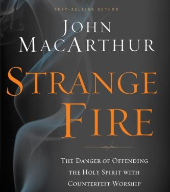 Strange Fire: The Danger of Offending the Holy Spirit with Counterfeit Worship by John MacArthur