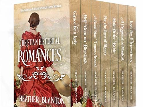 Christian Historical Romances: 7 Western and Inspirational Love Stories by Heather Blanton