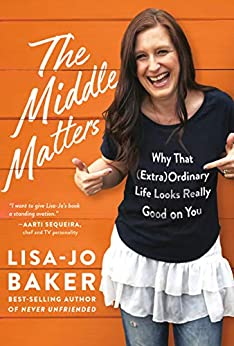 The Middle Matters: Why That (Extra)Ordinary Life Looks Really Good on You by Lisa-Jo Baker