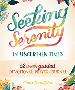 Seeking Serenity In Uncertain Times by Grace Sandford