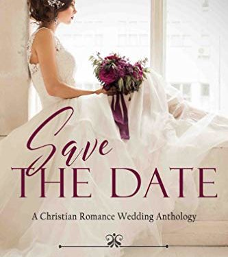 Save the Date: A Christian Romance Anthology of Faith-Filled Weddings by 12 Best Selling Authors