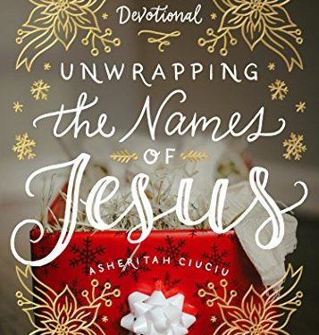 Unwrapping the Names of Jesus by Asheritah Ciuciu