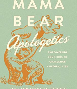 Mama Bear Apologetics by 	 Hillary Morgan Ferrer