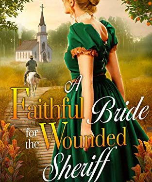 A Faithful Bride for the Wounded Sheriff by Chloe Carley