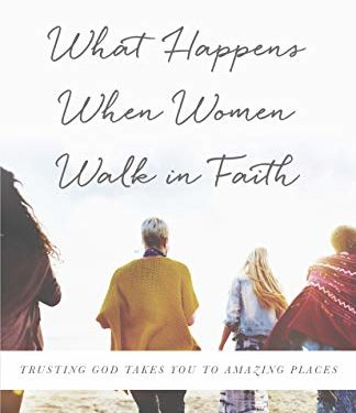 What Happens When Women Walk in Faith by Lysa TerKeurst