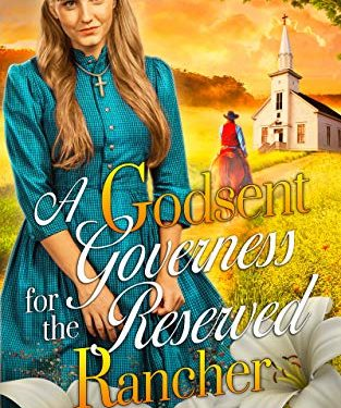 A Godsent Governess for the Reserved Rancher by Chloe Carley