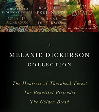 A Melanie Dickerson Collection: The Huntress of Thornbeck Forest, The Beautiful Pretender, The Golden Braid by Melanie Dickerson