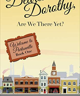 Dearest Dorothy, Are We There Yet? by Charlene Ann Baumbich