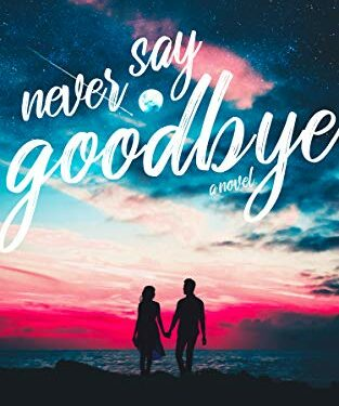 Never Say Goodbye by 	 Sarah Grace Grz