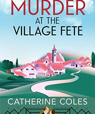 Murder at the Village Fete by Catherine Coles