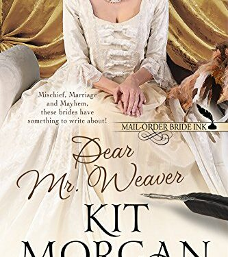Mail-Order Bride Ink: Dear Mr. Weaver by Kit Morgan