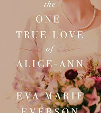 The One True Love of Alice-Ann by Eva Marie Everson