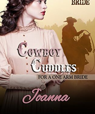 Cowboy Cuddles For A One Arm Bride – Joanna, A Clean Western Historical Romance, by Hope Sinclair