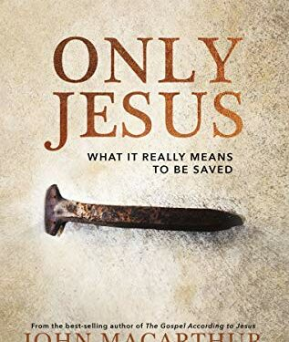 Only Jesus: What It Really Means to Be Saved by 	 John F. MacArthur