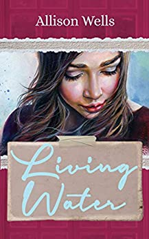 Living Water by Allison Wells