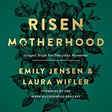 Risen Motherhood, Women's Christian Living, by Emily Jensen & Laura Wifler