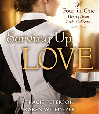 Serving Up Love: A Four-in-One Harvey House Christian Historical Fiction Brides Collection by Tracie Peterson, Karen Witemeyer, Regina Jennings, and Jen Turano