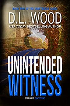 Unintended Witness, a  Christian Suspense Novel by D.L. Wood