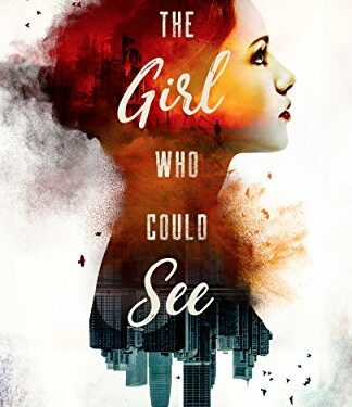 The Girl Who Could See, Christian Young Adult, by Kara Swanson