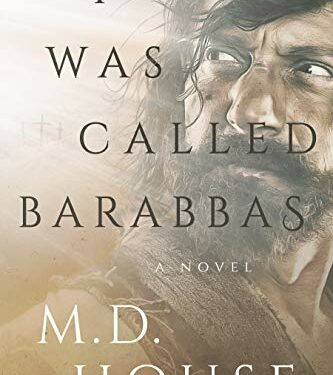 I Was Called Barabbas, Christian Historical Fiction, by M. D. House