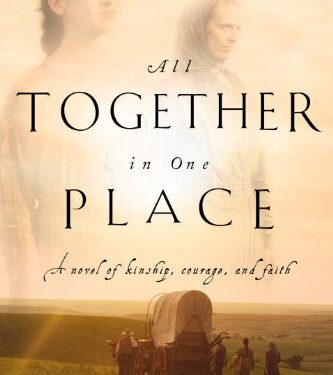 All Together in One Place, Christian Historical Fiction, by Jane Kirkpatrick
