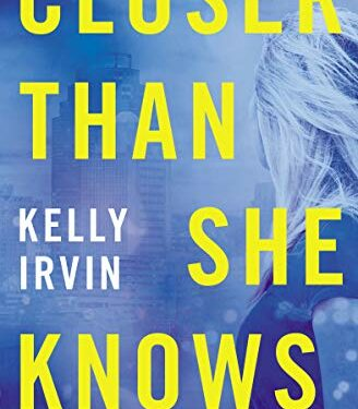Closer Than She Knows, Christian Romance Suspense, by Kelly Irvin