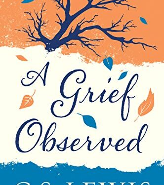 A Grief Observed, Nonfiction Theological Studies, by C S Lewis