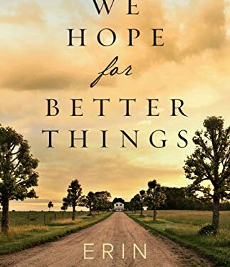 We Hope for Better Things, Christian Historical Fiction, by Erin Bartels