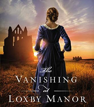 The Vanishing at Loxby Manor, Christian Historical Romance, by Abigail Wilson