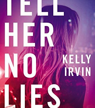 Tell Her No Lies, Christian Mystery/Thriller, by Kelly Irvin