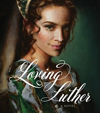 Loving Luther, Christian Historical Fiction, by Allison Pittman