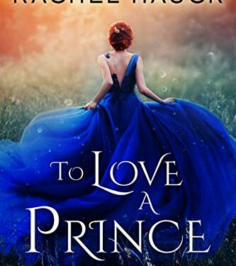 To Love A Prince, Christian Contemporary Romance, by Rachel Huack