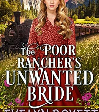 The Poor Rancher's Unwanted Bride, Clean Romance Historical, by Evelyn Boyett